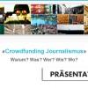 Crowdfunding Journalismus – Warum? Was? Wer? Wie? Wo?